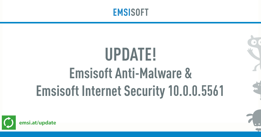 Emsisoft Anti-Malware & Emsisoft Internet Security 10.0.0.5561 released.