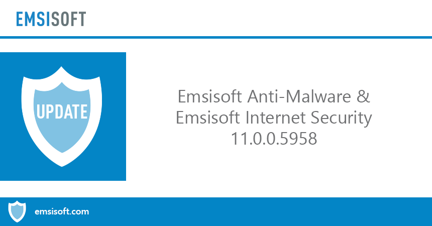 Emsisoft Anti-Malware & Emsisoft Internet Security 11.0.0.5958 released