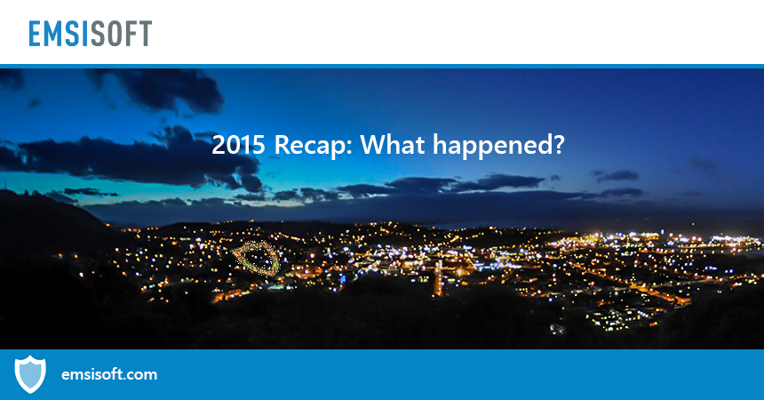 2015 Recap: What happened in the Internet security scene and at Emsisoft