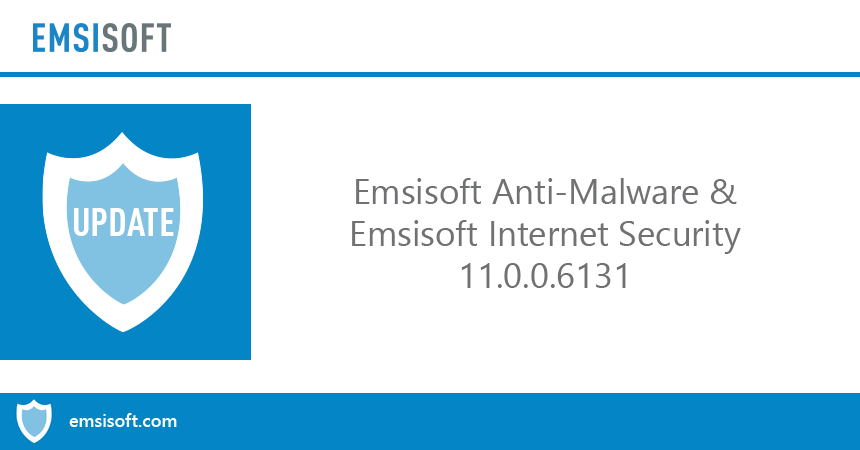 Emsisoft Anti-Malware & Emsisoft Internet Security 11.0.0.6131 released