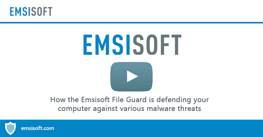 Video: Meet the Emsisoft File Guard – Scanning for malware in real-time