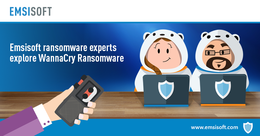 WannaCry Ransomware: Interview with Emsisoft's ransomware experts