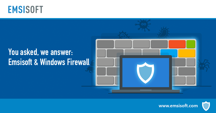 Emsisoft and Windows Firewall: Your questions, answered.
