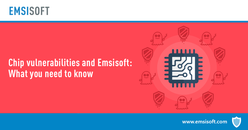 Chip vulnerabilities and Emsisoft: What you need to know
